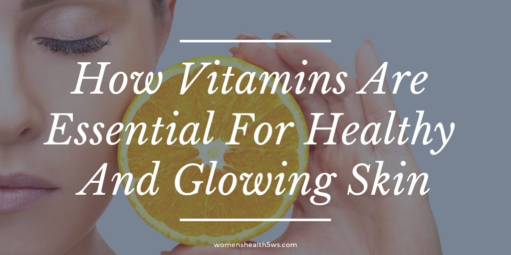 essential vitamins for healthy and glowing skin