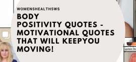 Body Positivity Quotes – Motivational Quotes That Will KeepYou Moving!